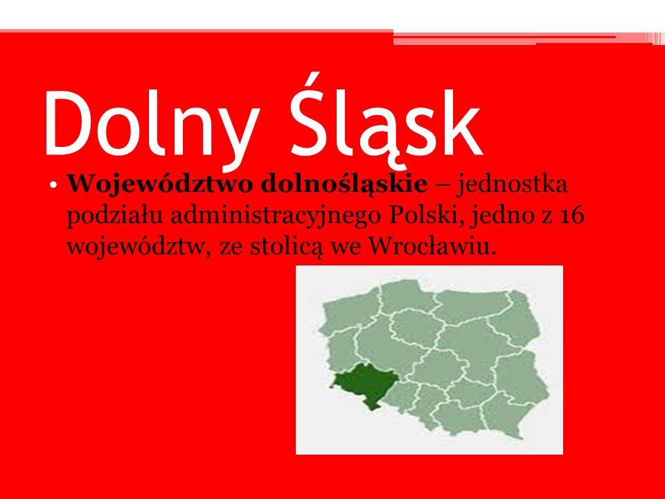 Dolny Śląsk Województwo dolnośląskie – jednostka podziału administracyjnego Polski, jedno z 16 województw, ze stolicą we Wrocławiu.