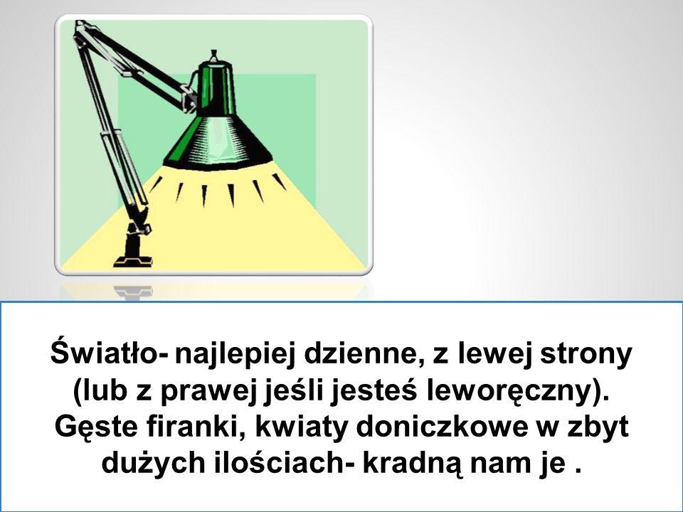 Światło- najlepiej dzienne, z lewej strony (lub z prawej jeśli jesteś leworęczny).