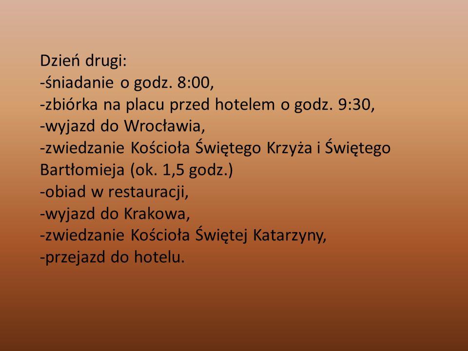 Dzień drugi: -śniadanie o godz. 8:00, -zbiórka na placu przed hotelem o godz. 9:30, -wyjazd do Wrocławia,