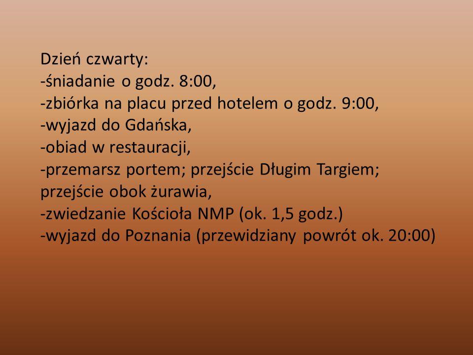 Dzień czwarty: -śniadanie o godz. 8:00, -zbiórka na placu przed hotelem o godz. 9:00, -wyjazd do Gdańska,