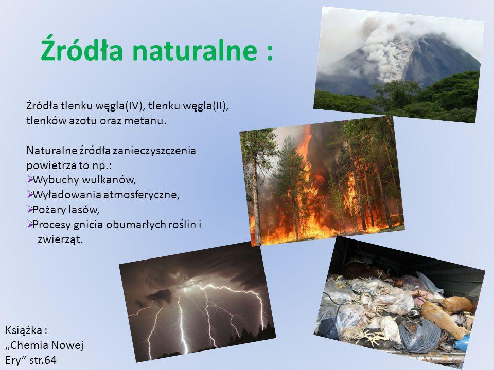 Źródła naturalne : Źródła tlenku węgla(IV), tlenku węgla(II), tlenków azotu oraz metanu. Naturalne źródła zanieczyszczenia powietrza to np.: