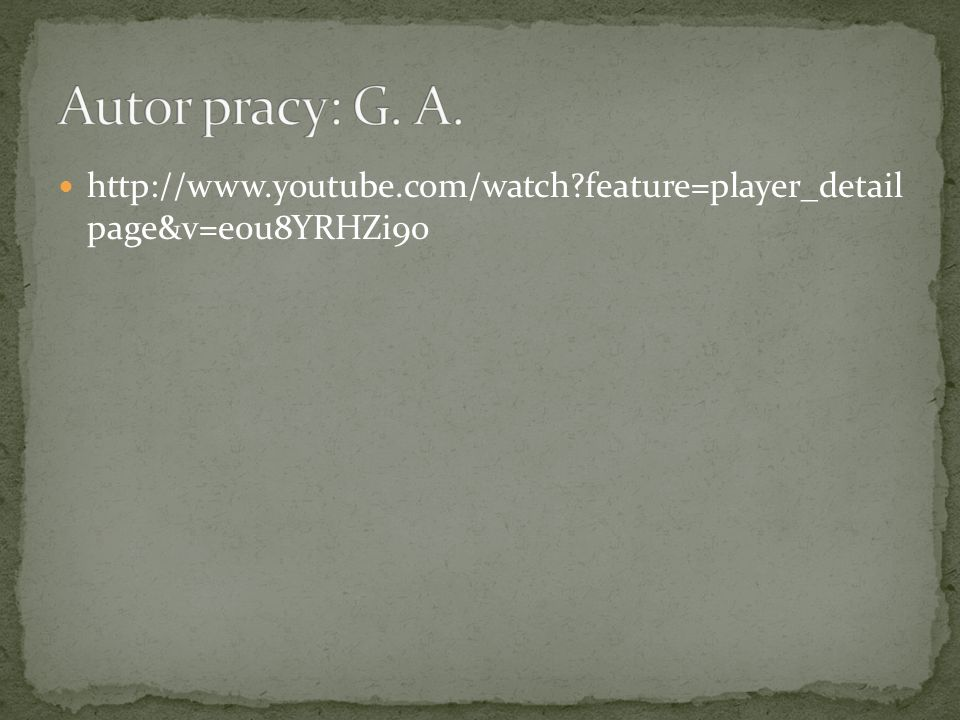 Autor pracy: G. A. http://www.youtube.com/watch feature=player_detail page&v=e0u8YRHZi9o