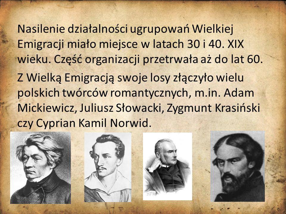 Nasilenie działalności ugrupowań Wielkiej Emigracji miało miejsce w latach 30 i 40.