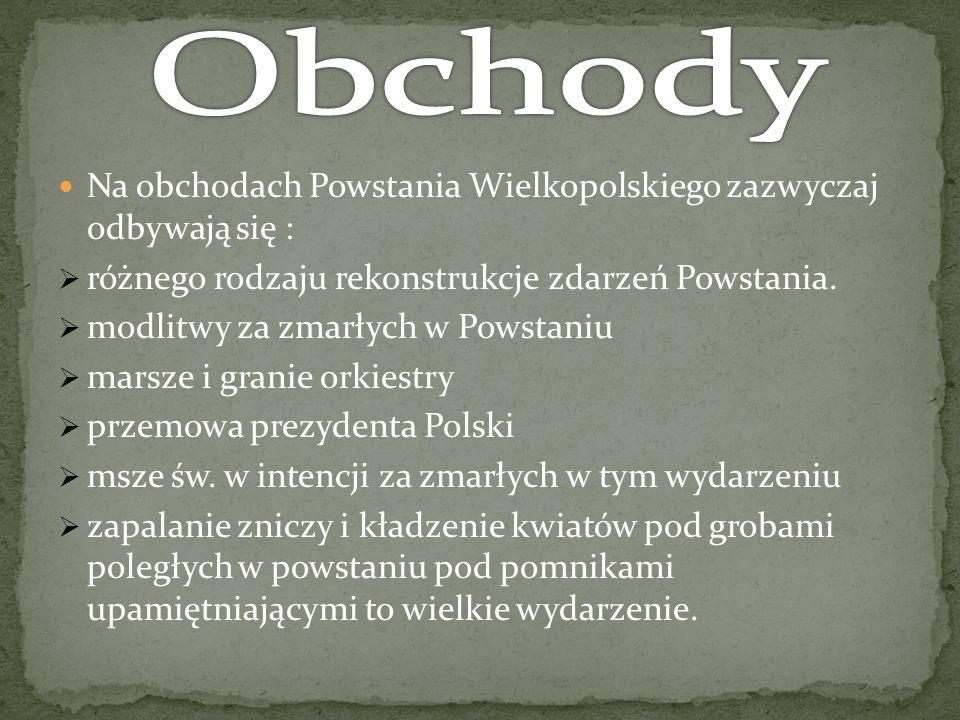 Obchody Na obchodach Powstania Wielkopolskiego zazwyczaj odbywają się : różnego rodzaju rekonstrukcje zdarzeń Powstania.