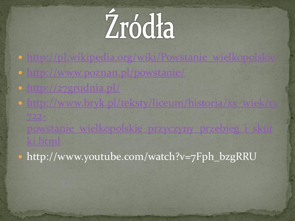 Źródła http://pl.wikipedia.org/wiki/Powstanie_wielkopolskie