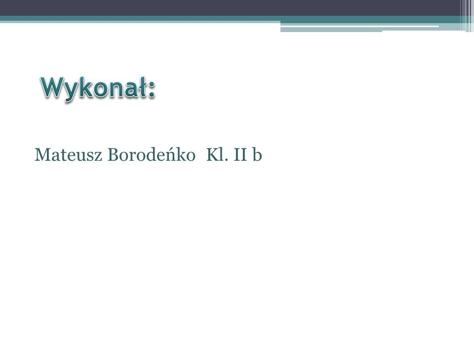Wykonał: Mateusz Borodeńko Kl. II b