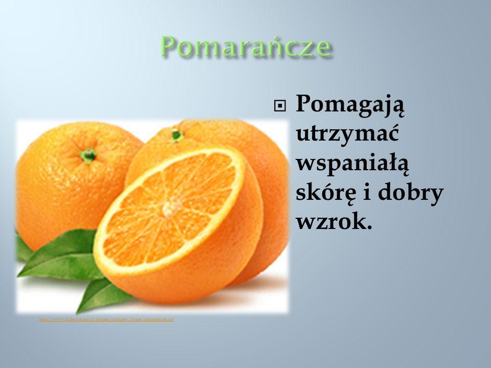 Pomarańcze Pomagają utrzymać wspaniałą skórę i dobry wzrok.