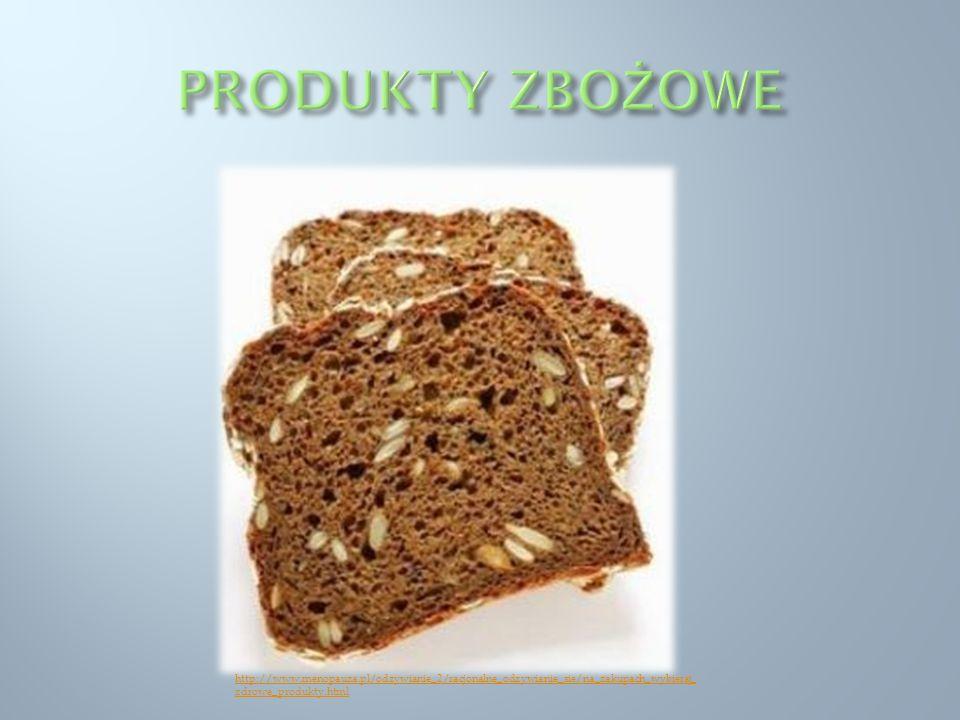 PRODUKTY ZBOŻOWE http://www.menopauza.pl/odzywianie_2/racjonalne_odzywianie_sie/na_zakupach_wybieraj_zdrowe_produkty.html.