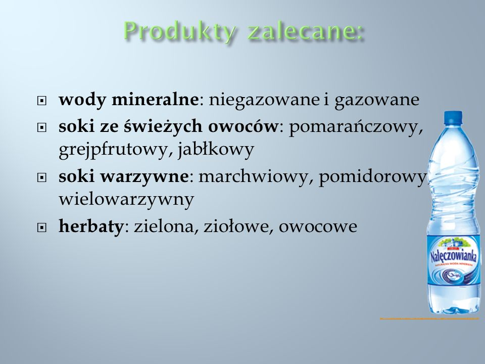 Produkty zalecane: wody mineralne: niegazowane i gazowane
