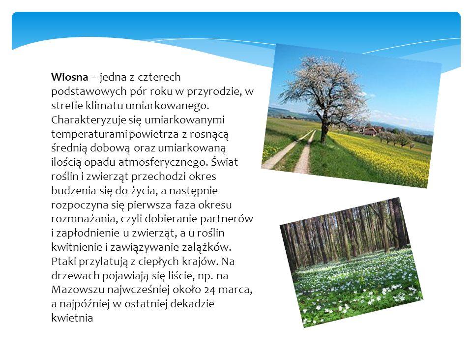 Wiosna − jedna z czterech podstawowych pór roku w przyrodzie, w strefie klimatu umiarkowanego.