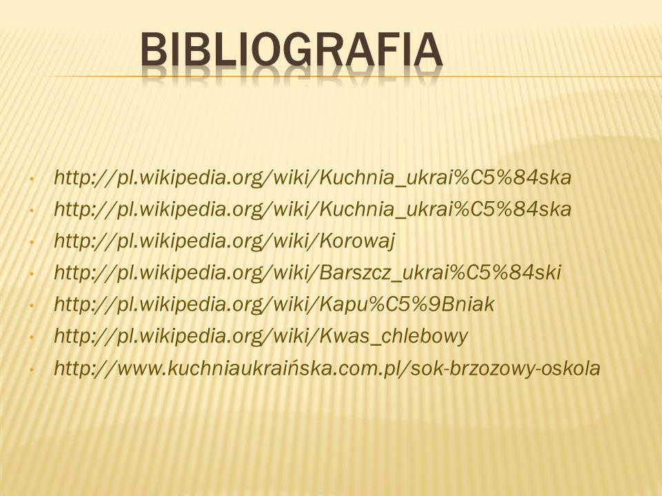 BIBLIOGRAFIA http://pl.wikipedia.org/wiki/Kuchnia_ukrai%C5%84ska