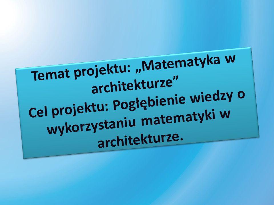 """Temat projektu: """"Matematyka w architekturze Cel projektu: Pogłębienie wiedzy o wykorzystaniu matematyki w architekturze."""