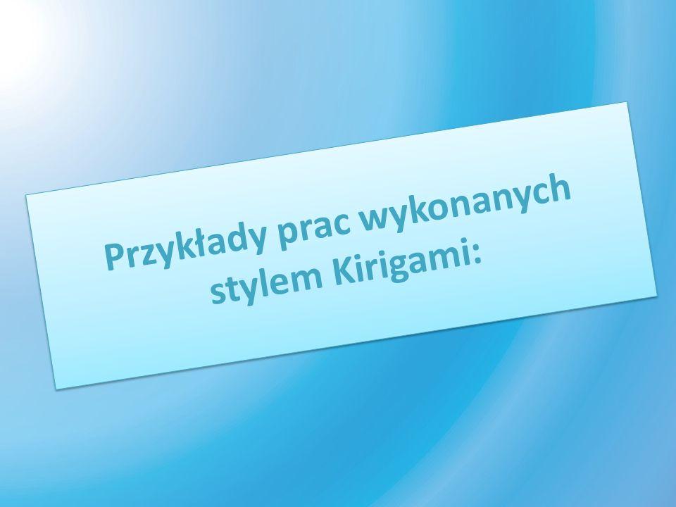 Przykłady prac wykonanych stylem Kirigami: