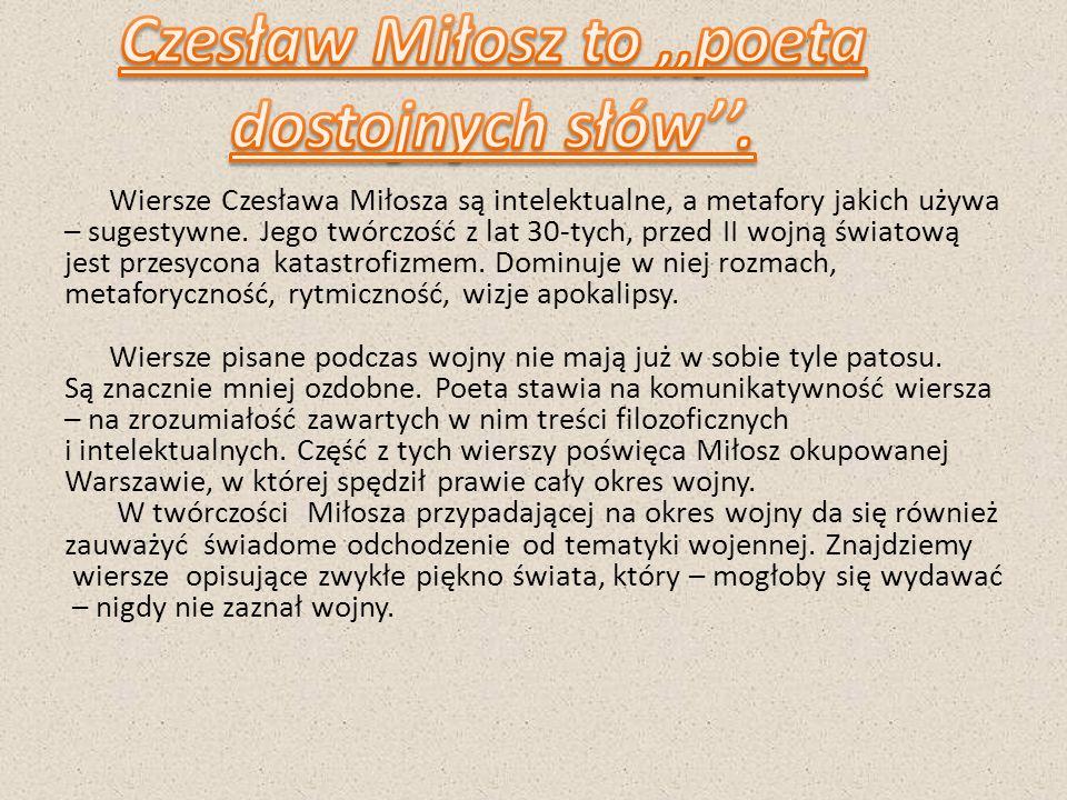 Czesław Miłosz to ,,poeta dostojnych słów''.