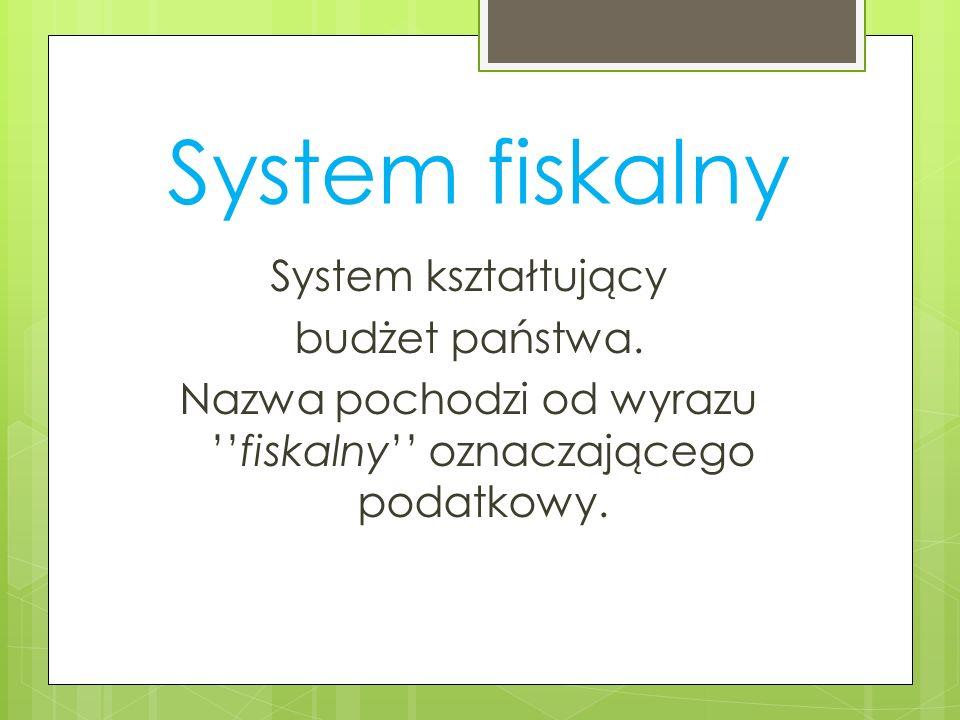 System fiskalny System kształtujący budżet państwa.