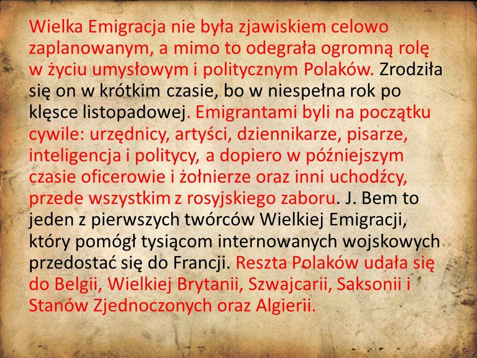 Wielka Emigracja nie była zjawiskiem celowo zaplanowanym, a mimo to odegrała ogromną rolę w życiu umysłowym i politycznym Polaków.