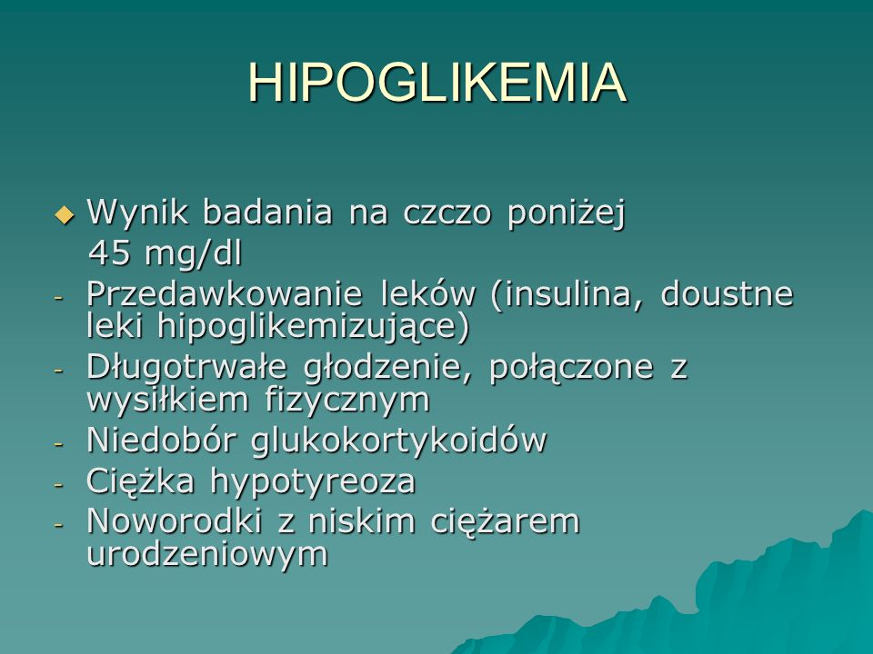 HIPOGLIKEMIA Wynik badania na czczo poniżej 45 mg/dl