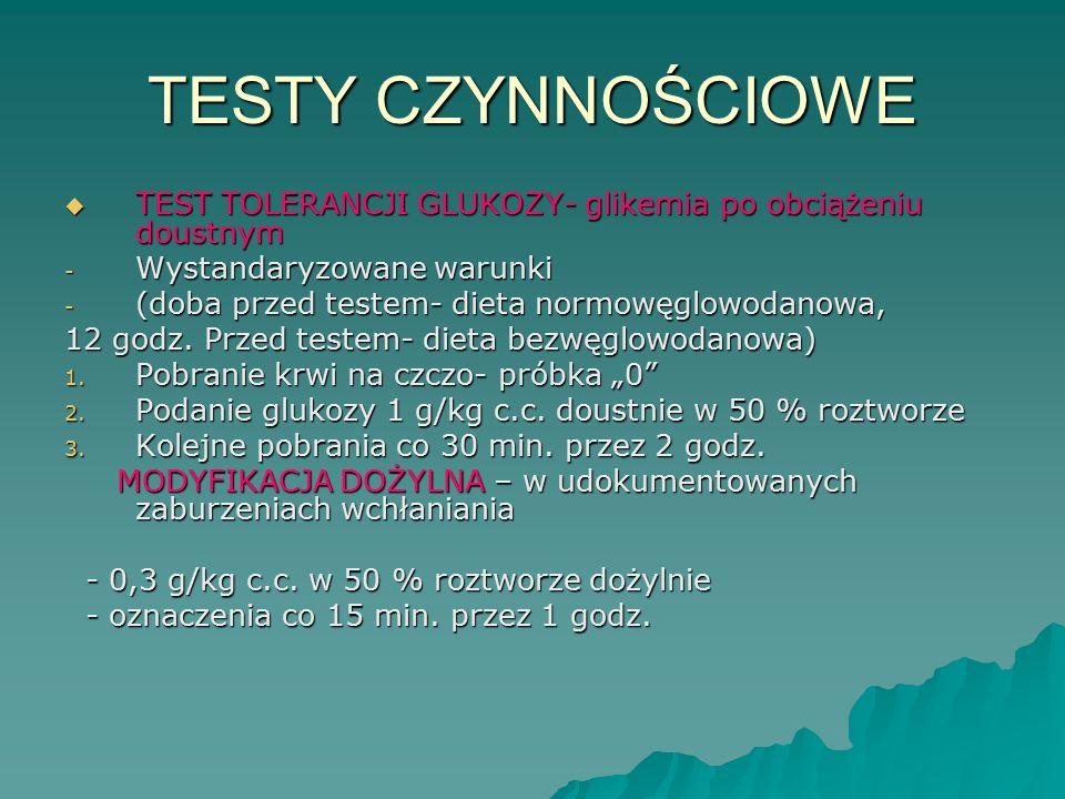 TESTY CZYNNOŚCIOWE TEST TOLERANCJI GLUKOZY- glikemia po obciążeniu doustnym. Wystandaryzowane warunki.