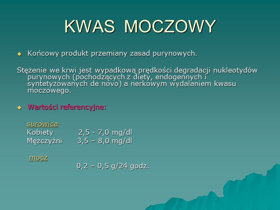 KWAS MOCZOWY Końcowy produkt przemiany zasad purynowych.