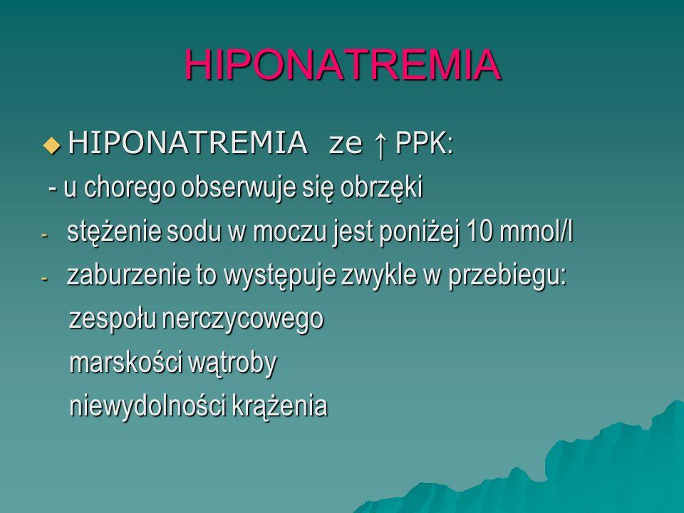 HIPONATREMIA HIPONATREMIA ze ↑ PPK: - u chorego obserwuje się obrzęki