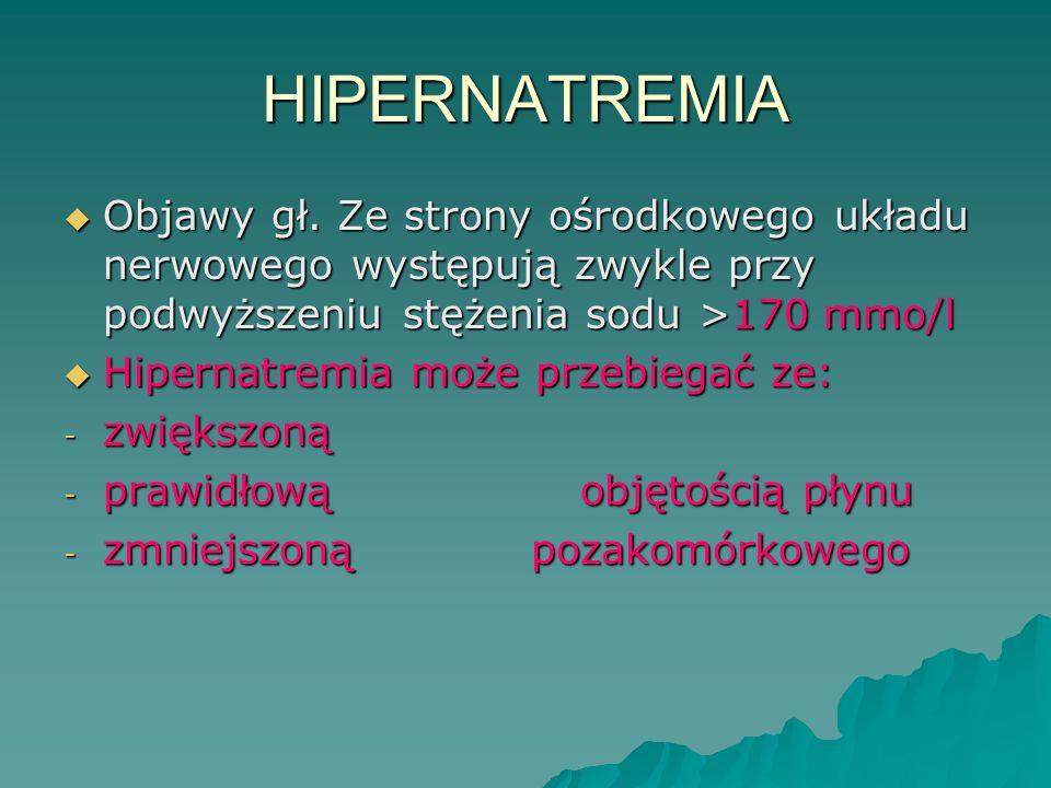 HIPERNATREMIA Objawy gł. Ze strony ośrodkowego układu nerwowego występują zwykle przy podwyższeniu stężenia sodu >170 mmo/l.