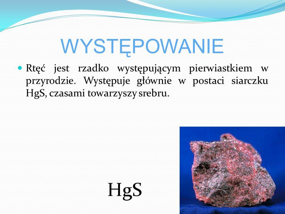 WYSTĘPOWANIE Rtęć jest rzadko występującym pierwiastkiem w przyrodzie. Występuje głównie w postaci siarczku HgS, czasami towarzyszy srebru.