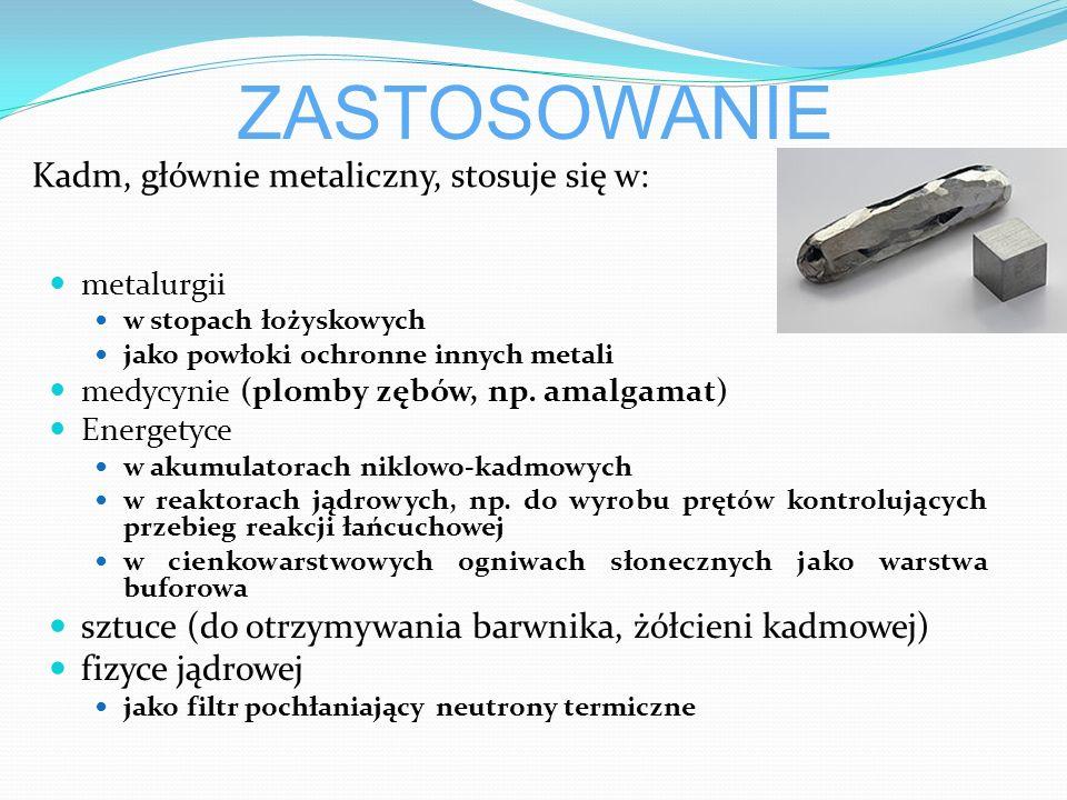 ZASTOSOWANIE Kadm, głównie metaliczny, stosuje się w: