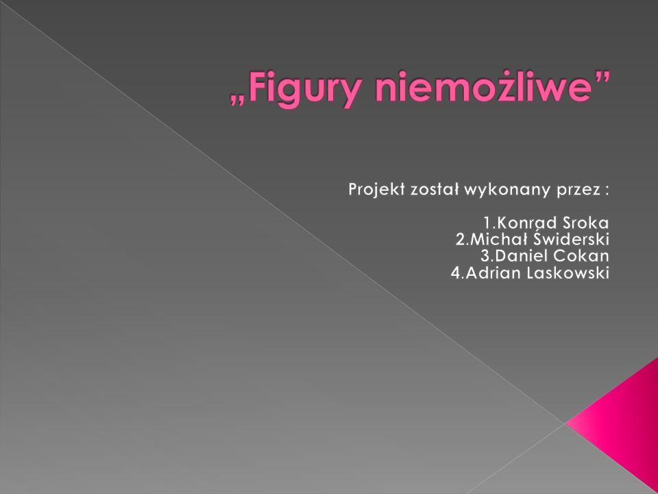 """""""Figury niemożliwe Projekt został wykonany przez : 1.Konrad Sroka"""