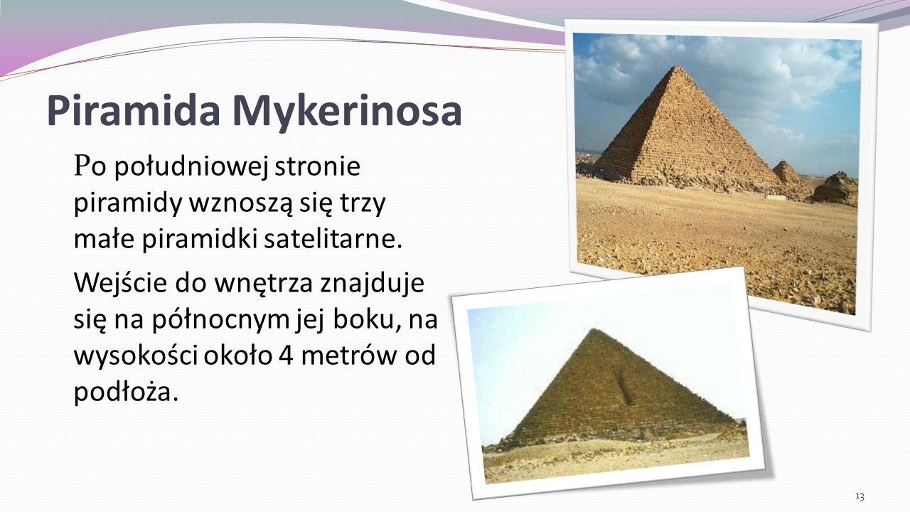 Piramida Mykerinosa Po południowej stronie piramidy wznoszą się trzy małe piramidki satelitarne.