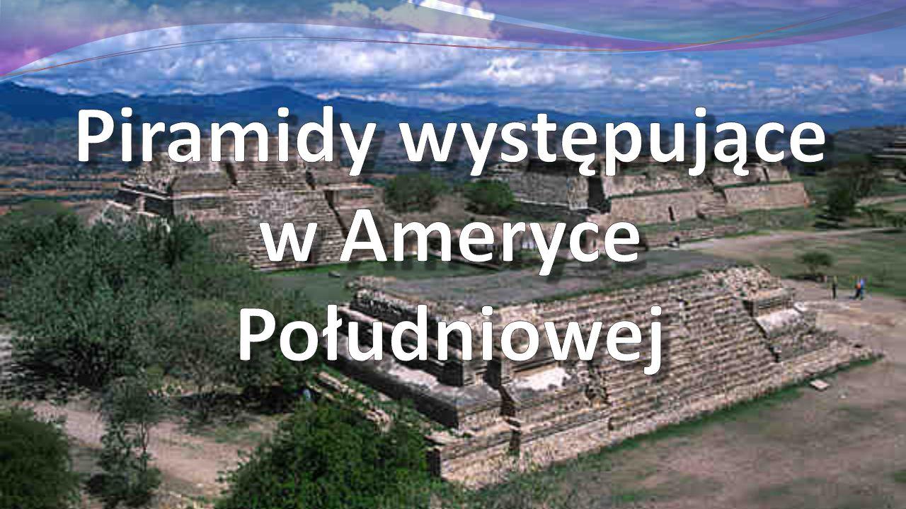 Piramidy występujące w Ameryce Południowej