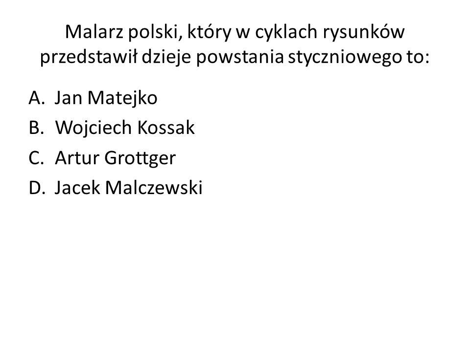 Malarz polski, który w cyklach rysunków przedstawił dzieje powstania styczniowego to: