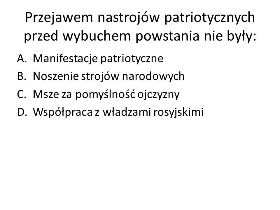 Przejawem nastrojów patriotycznych przed wybuchem powstania nie były: