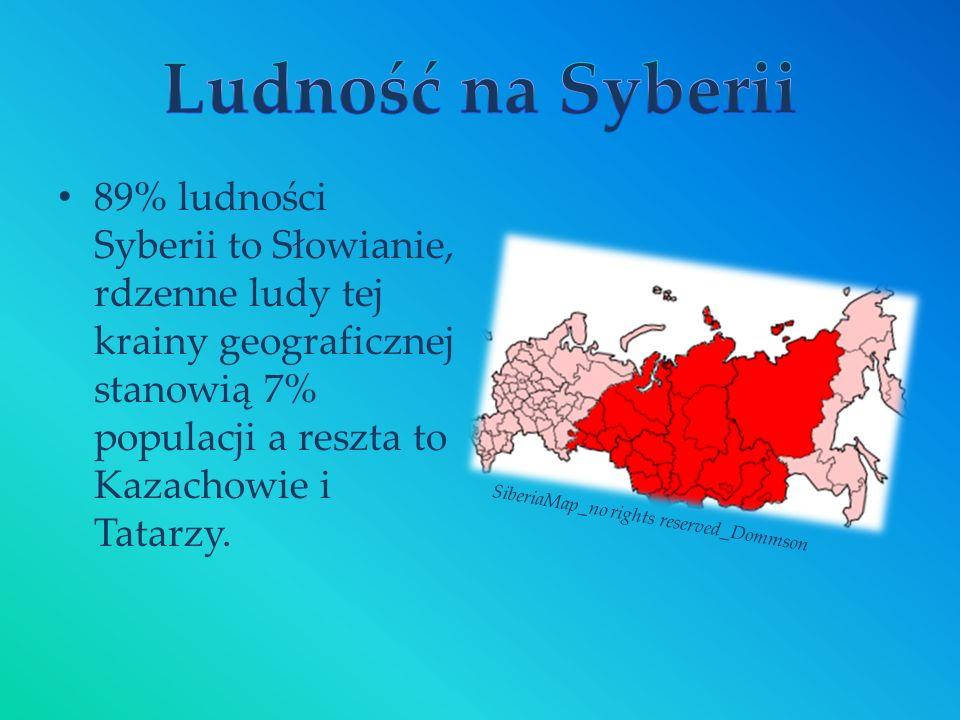 Ludność na Syberii 89% ludności Syberii to Słowianie, rdzenne ludy tej krainy geograficznej stanowią 7% populacji a reszta to Kazachowie i Tatarzy.