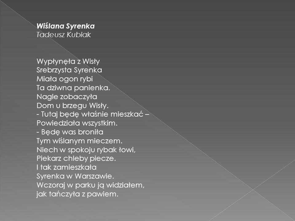Wiślana Syrenka Tadeusz Kubiak. Wypłynęła z Wisły. Srebrzysta Syrenka. Miała ogon rybi. Ta dziwna panienka.