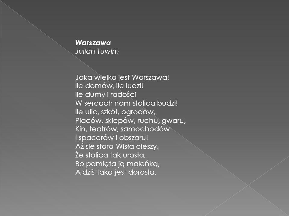 Warszawa Julian Tuwim. Jaka wielka jest Warszawa! Ile domów, ile ludzi! Ile dumy i radości. W sercach nam stolica budzi!