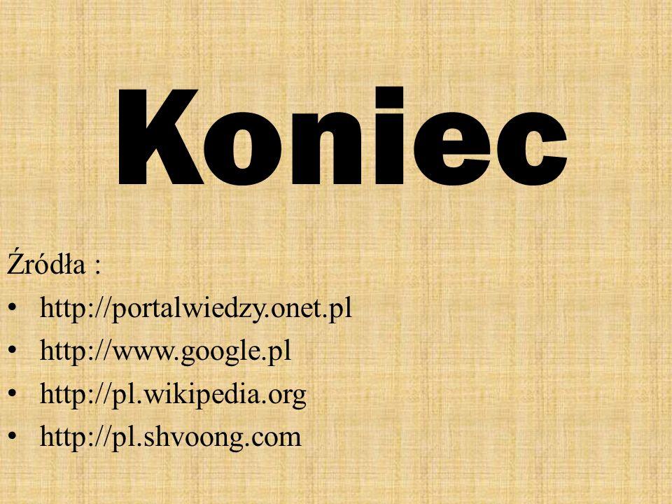 Koniec Źródła : http://portalwiedzy.onet.pl http://www.google.pl