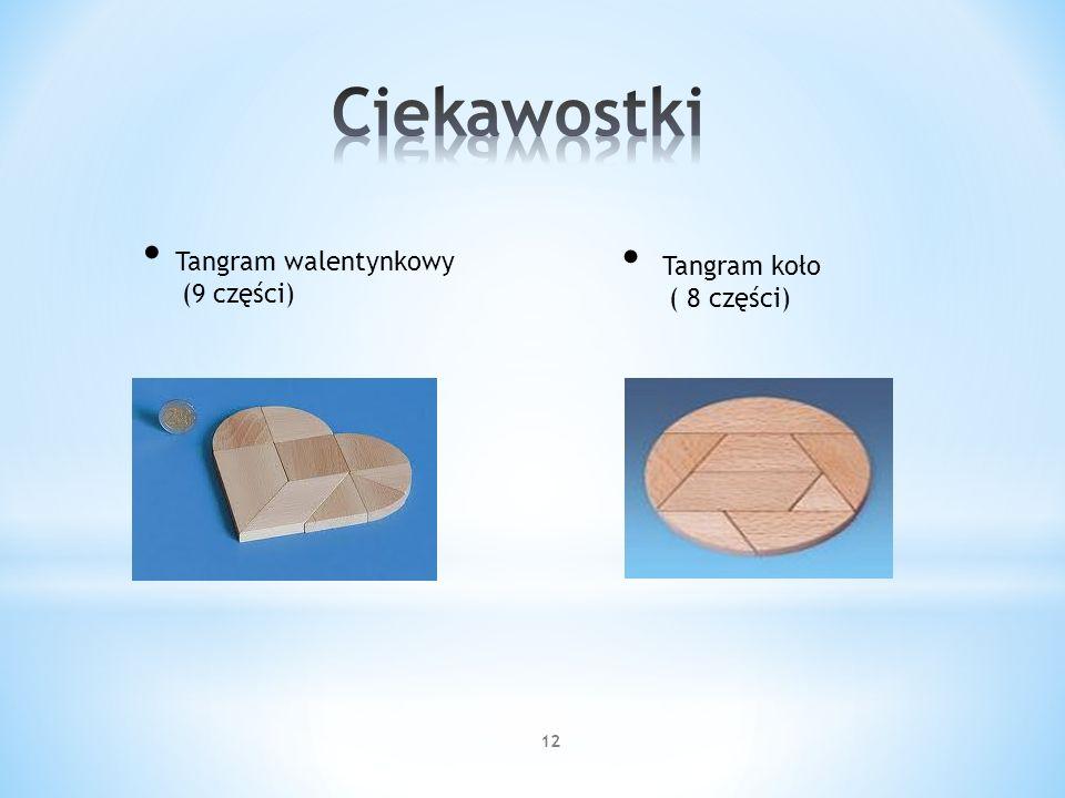 Ciekawostki Tangram walentynkowy (9 części) Tangram koło ( 8 części)