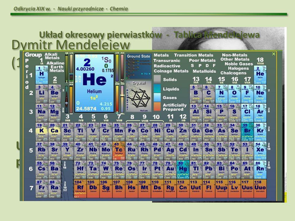 Dymitr Mendelejew (1834 – 1907) Układ okresowy pierwiastków – 1869 r.