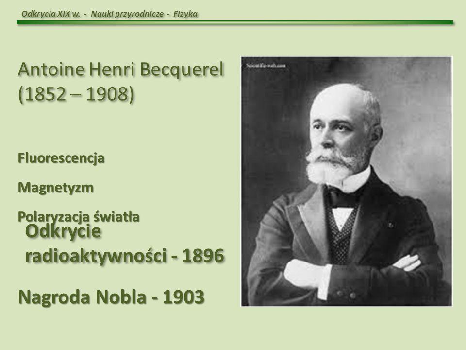 Antoine Henri Becquerel (1852 – 1908)