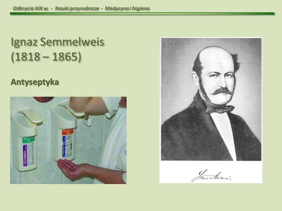 Ignaz Semmelweis (1818 – 1865) Antyseptyka