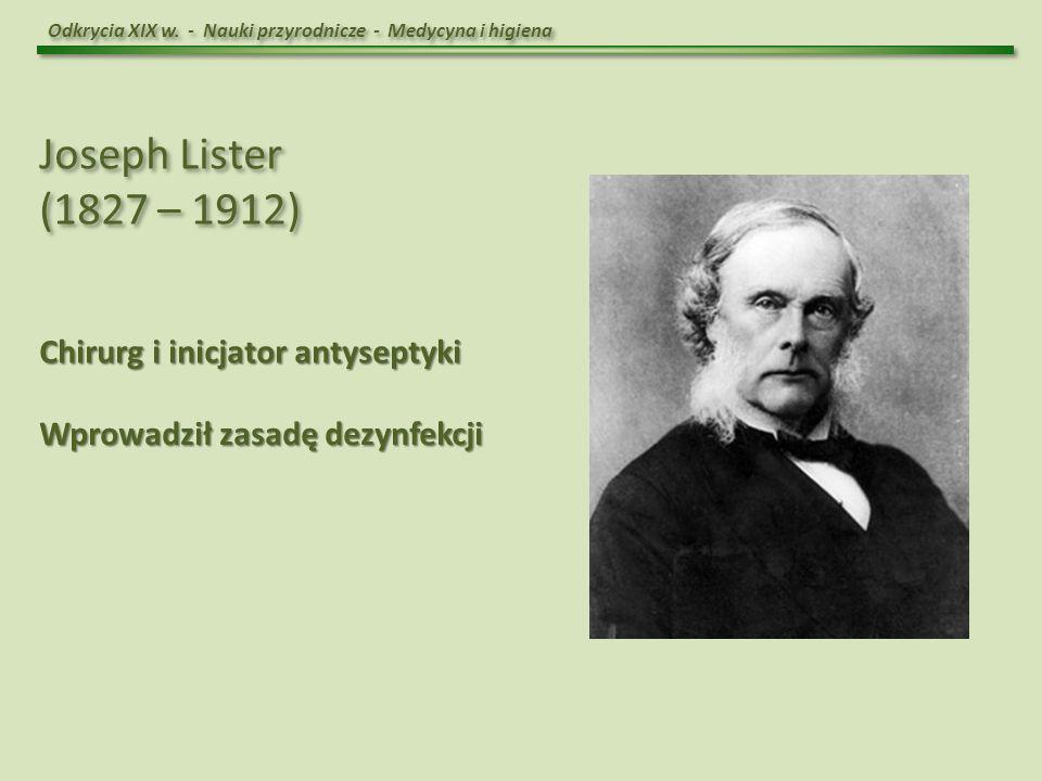 Joseph Lister (1827 – 1912) Chirurg i inicjator antyseptyki