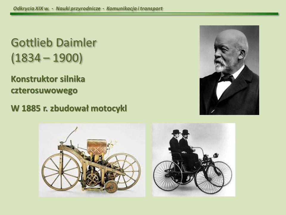 Gottlieb Daimler (1834 – 1900) Konstruktor silnika czterosuwowego