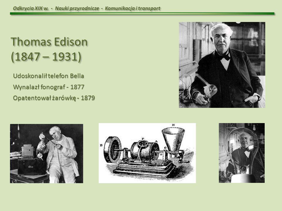 Thomas Edison (1847 – 1931) Udoskonalił telefon Bella