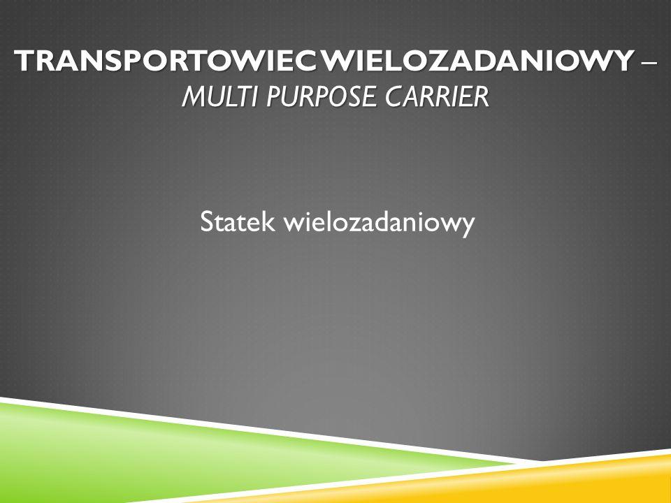 Transportowiec wielozadaniowy – multi purpose carrier