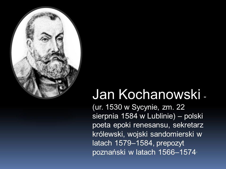 Jan Kochanowski -(ur. 1530 w Sycynie, zm