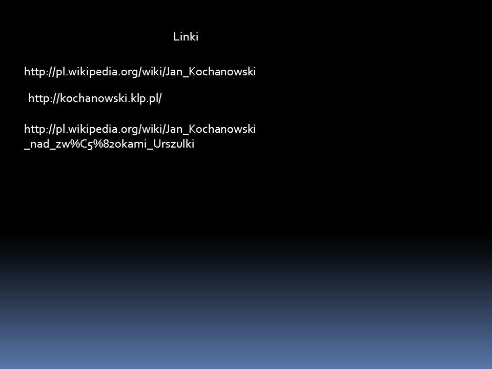 Linki http://pl.wikipedia.org/wiki/Jan_Kochanowski. http://kochanowski.klp.pl/