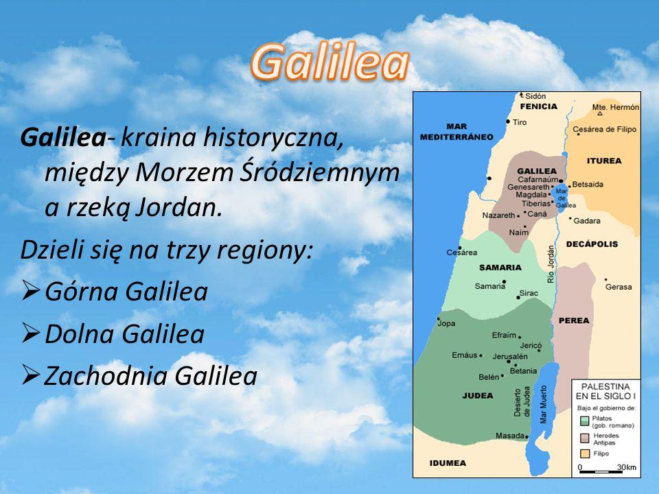 Galilea Galilea- kraina historyczna, między Morzem Śródziemnym a rzeką Jordan. Dzieli się na trzy regiony: