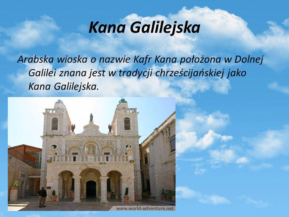 Kana Galilejska Arabska wioska o nazwie Kafr Kana położona w Dolnej Galilei znana jest w tradycji chrześcijańskiej jako Kana Galilejska.