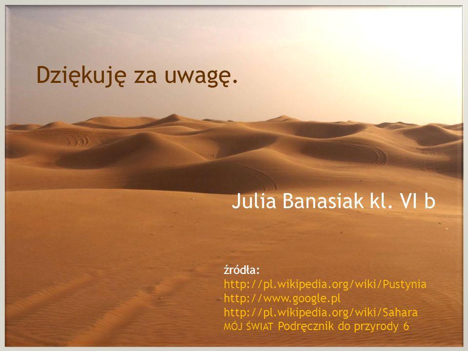 Dziękuję za uwagę. Julia Banasiak kl. VI b źródła: