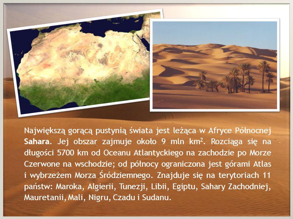 Największą gorącą pustynią świata jest leżąca w Afryce Północnej Sahara.